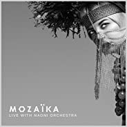 MOZAÏKA (LIVE WITH NAONI ORCHESTRA) feat. NAONI Orchestra