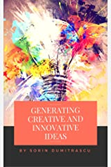 Generating Creative and Innovative Ideas: A Practical Guide Kindle Edition