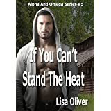 If You Can't Stand The Heat (Alpha and Omega Series Book 5)