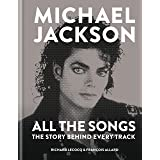 Michael Jackson: All the Songs: The Story Behind Every Track
