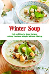 Winter Soup: Hot and Hearty Soup Recipes to Help You Lose Weight Without Dieting: Health and Fitness on a Budget (Souping and Soup Diet Cookbook Book 1) Kindle Edition