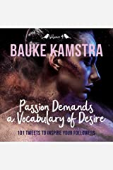 Passion Demands a Vocabulary of Desire: Volume 4: 101 Tweets to Inspire Your Followers Kindle Edition