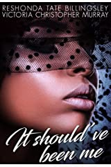 It Should've Been Me Kindle Edition