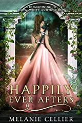 Happily Ever Afters: A Reimagining of Snow White and Rose Red Kindle Edition