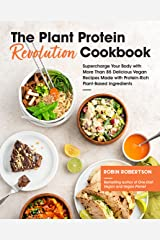 The Plant Protein Revolution Cookbook: Supercharge Your Body with More Than 85 Delicious Vegan Recipes Made with Protein-Rich Plant-Based Ingredients Kindle Edition