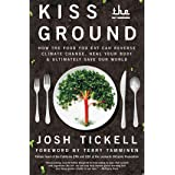 Kiss the Ground: How the Food You Eat Can Reverse Climate Change, Heal Your Body & Ultimately Save Our World