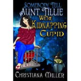 Somebody Tell Aunt Tillie We're Kidnapping Cupid (The Toad Witch Mysteries Book 3) (English Edition)