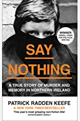 Say Nothing: A True Story Of Murder and Memory In Northern Ireland Kindle Edition