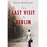 The Last Visit to Berlin: A Historical Family Saga Based On A True Story