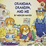 Little Critter: Grandma, Grandpa and Me