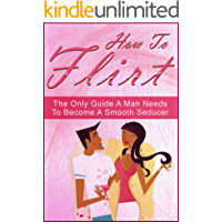 How To Flirt: The Only Guide A Man Needs To Become A Smooth…