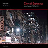 City of Darkness - Limited Edition: Life in Kowloon Walled City