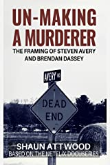 Un-Making a Murderer: The Framing of Steven Avery and Brendan Dassey Kindle Edition