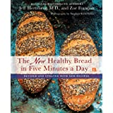 The New Healthy Bread in Five Minutes a Day: With New Recipes