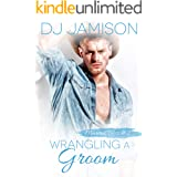 Wrangling A Groom: A marriage pact romance (Marital Bliss Book 2)