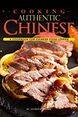Cooking Authentic Chinese: A Cookbook for Chinese Food Lovers Kindle Edition