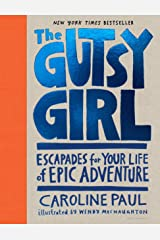 The Gutsy Girl: Escapades for Your Life of Epic Adventure Kindle Edition