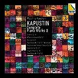 カプースチン ピアノ 全集II、 ピアノ・ソナタ 第 19番、ピアニスト・イン・ジョパディ 他