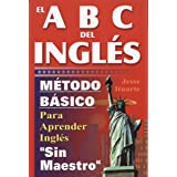 ABCs del Ingles: Metodo Basico Para Aprender Sin Maestro: Maetodo Baasico Para Aprender Inglaes Sin Maestro