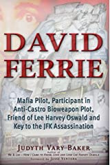 David Ferrie: Mafia Pilot, Participant in Anti-Castro Bioweapon Plot, Friend of Lee Harvey Oswald and Key to the JFK Assassination Kindle Edition