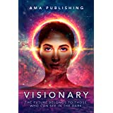 Visionary: The Future Belongs To Those Who Can See In The Dark