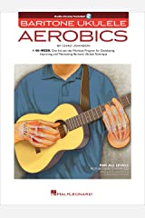 Baritone Ukulele Aerobics: For All Levels: From Beginner to Advanced Kindle Edition
