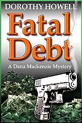 Fatal Debt (Dana Mackenzie Mystery Book 1) Kindle Edition
