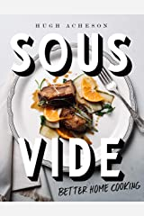 Sous Vide: Better Home Cooking: A Cookbook Kindle Edition
