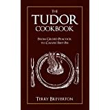 The Tudor Cookbook: From Gilded Peacock to Calves Feet Pie