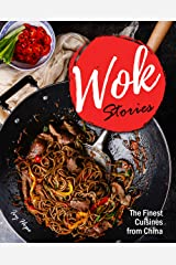 Wok Stories: The Finest Cuisines from China Kindle Edition
