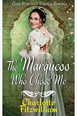 The Marquess Who Chose Me: Clean Historical Regency Romance Kindle Edition