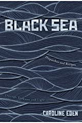 Black Sea: Dispatches and Recipes – Through Darkness and Light Kindle Edition