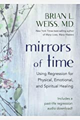 Mirrors of Time: Using Regression for Physical, Emotional, and Spiritual Healing (Little Books and CDs) Kindle Edition