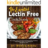The Essential Lectin Free Cookbook 2018: The Complete Guide of Lectin-Free Plant Based Paradox Cookbook, Simple Delicious Rec