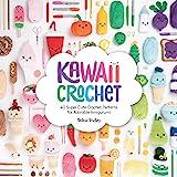 Kawaii Crochet: 40 Super Cute Crochet Patterns for Adorable Amigurumi
