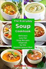The Everyday Soup Cookbook: Delicious Low Fat Soup Recipes Inspired by the Mediterranean Diet (Free Gift): Healthy Recipes for Weight Loss (Souping Diet Detox and Cleanse Book 1) Kindle Edition