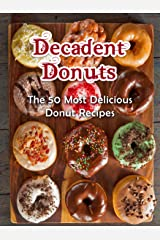 Decadent Donuts: The 50 Most Delicious Donut Recipes [Donut Cookbook, Doughnuts, Doughnut Recipes] (Recipe Top 50's Book 67) Kindle Edition