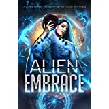 Alien Embrace : A Limited Edition Collection of Sci Fi Alien Romances