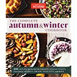 The Complete Autumn and Winter Cookbook: 550+ Recipes for Warming Dinners, Holiday Roasts, Seasonal Desserts, Breads, Foo d G