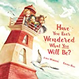 Have You Ever Wondered What You Will Be?: A Celebration of Every Child's Dreams! (Encouragement Gifts for Kids, Uplifting Boo