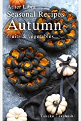 Seasonal Recipes Autumn ~fruits&vegetables~ Atelier Libra Seasonal Recipes collection Kindle版