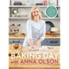 Baking Day with Anna Olson: Recipes to Bake Together: 120 Sweet and Savory Recipes to Bake with Family and Friends