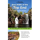 Best Walks of the Top End of the Northern Territory: The new guide to over 25 fantastic walks