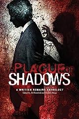 A Plague of Shadows: A Written Remains Anthology (The Written Remains Anthologies) Kindle Edition