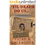 'TIL DEATH DO US ...': A True Crime Story of Bigamy and Murder (English Edition)