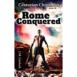 """The Centurion Chronicles Book 11 """"Rome Conquered"""""""