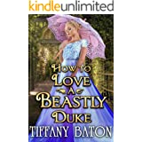 How to Love a Beastly Duke: A Historical Regency Romance Novel