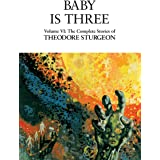 Baby Is Three: Volume VI: The Complete Stories of Theodore Sturgeon: 6
