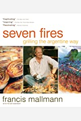 Seven Fires: Grilling the Argentine Way Kindle Edition