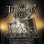 The Thrones Effect: How HBO's Game of Thrones Conquered Pop Culture